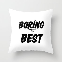 Boring is Best Throw Pillow