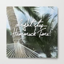Alright Stop... Hammock Time! Tropical Vacation Metal Print
