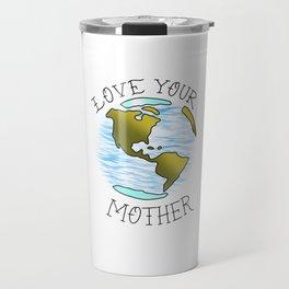 Love your mother EARTH Travel Mug
