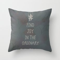 Find joy in the ordinary quotes Throw Pillow