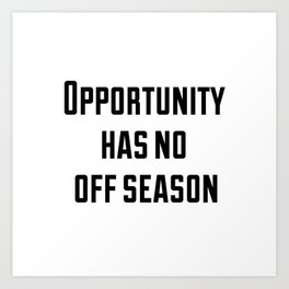 Opportunity has no off season Art Print
