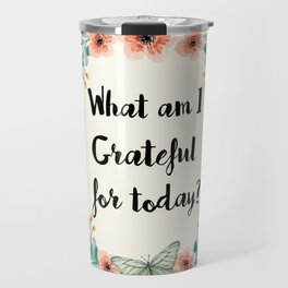 What am I grateful for today? Travel Mug