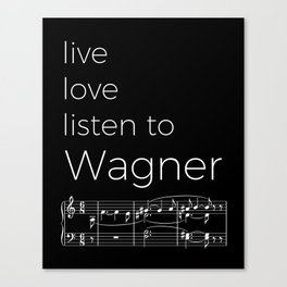 Live, love, listen to Wagner (dark colors) Canvas Print