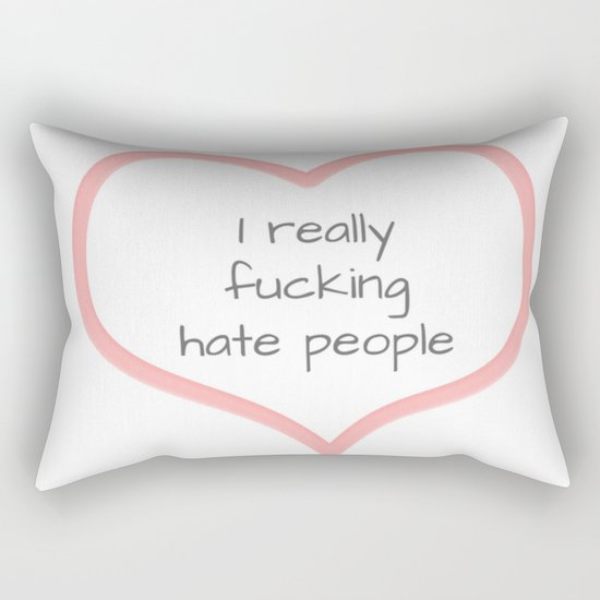 I Really Fucking Hate People (Humor) Rectangular Pillow