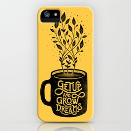 GET UP AND GROW YOUR DREAMS iPhone Case