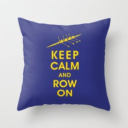 Keep Calm and Row On (For the Love of Rowing) Throw Pillow