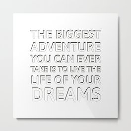 The biggest adventure you can ever take is to live the life of your dreams Metal Print