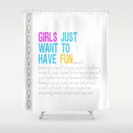 Girls Just Want To Have Fundamental Rights Shower Curtain