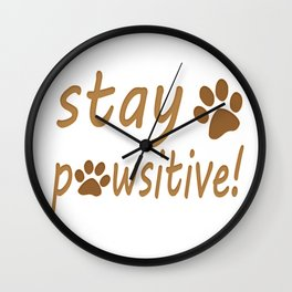 Stay Pawsitive Pet Paw Quote Tee Wall Clock