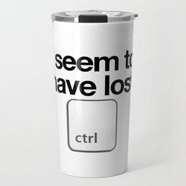 I Seem To Have Lost Control Travel Mug