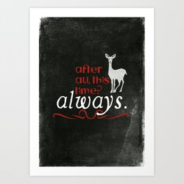 Harry Potter Severus Snape After all this time? - Always. Art Print