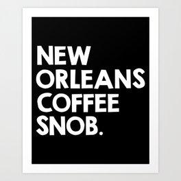 New Orleans Coffee Snob Art Print