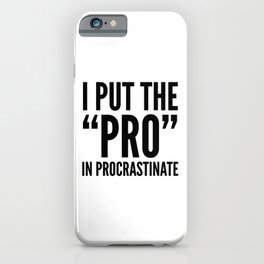 I PUT THE PRO IN PROCRASTINATE iPhone Case