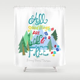 All Good Things are Wild & Free Shower Curtain