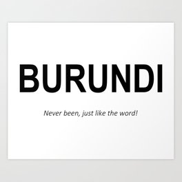 BURUNDI Never been, just like the word! Art Print