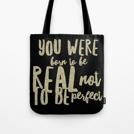 You were born to be real not to be perfect Tote Bag