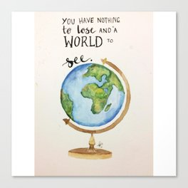 "Globe travel quote ""you have nothing to lose and a world to see"" Canvas Print"