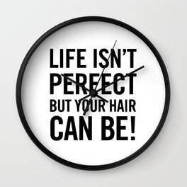 Life isn't perfect but your hair can be! Wall Clock
