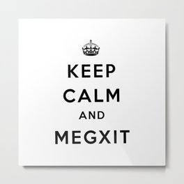Keep Calm And Megxit Metal Print