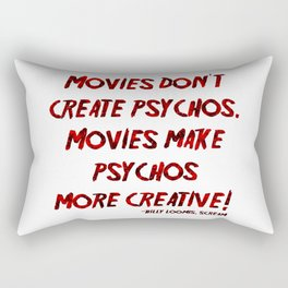 Movies Don't Create Psychos Rectangular Pillow