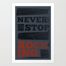 Never Stop Rocking Art Print