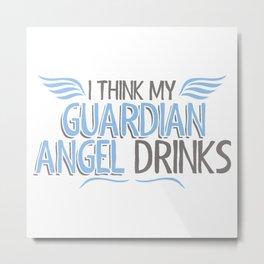 I Think My Guardian Angel Drinks Metal Print