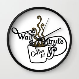 Wait - Coffee First Wall Clock