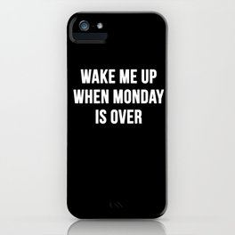 Wake Me Up When Monday Ends iPhone Case