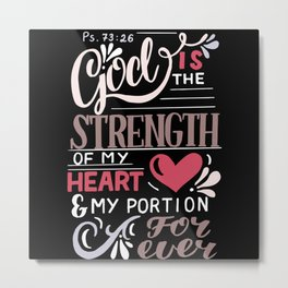 God Is the Strength of My Heart Metal Print