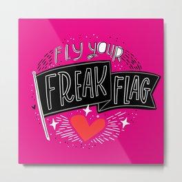 Fly Your Freak Flag Metal Print