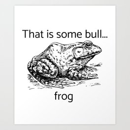 That Is Some Bull Frog Art Print