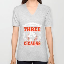 I Was Normal Three Cicadas Ago Unisex V-Neck