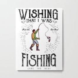 Wishing That I Was Fishing Metal Print