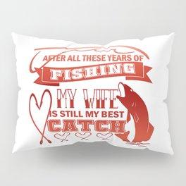 My wife is still my best catch Pillow Sham