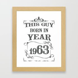 THIS GUY BORN IN YEAR 1963 Framed Art Print