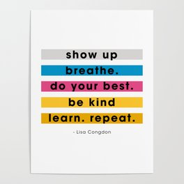 Show up, breathe, do your best, be kind, learn, repeat. Poster