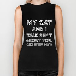 My Cat And I Talk Sh*t  About You. Funny Cat Gift Idea Biker Tank
