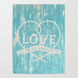 Maritime Design - Love is my anchor on teal grunge wood background Poster