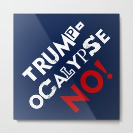 Trumpocalypse No!  Metal Print