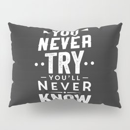 IF YOU NEVER TRY YOU'LL NEVER KNOW Pillow Sham