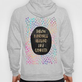 Throw kindness around like confetti Hoody