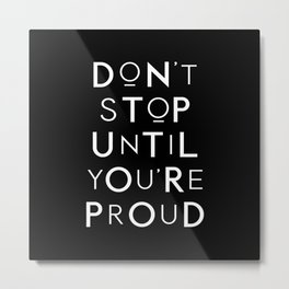 Don't Stop Until You're Proud motivational typography wall art home decor Metal Print