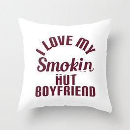 "Hot Boyfriend? A prefect t-shirt design that says ""I Love My Smokin' Hot Boyfriend"" Perfect Girlfrie Throw Pillow"