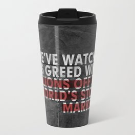 We've Watched As Greed... Travel Mug