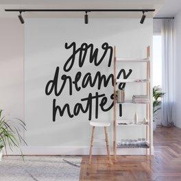 Your Dreams Matter Wall Mural