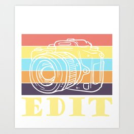 all i ever do is edit photographic Art Print