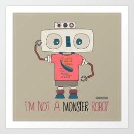I'm not a monster robot! Art Print