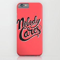 Nobody Cares iPhone 6s Slim Case
