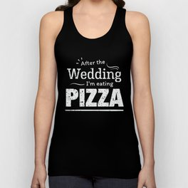 After the wedding I'm eating pizza! Fun Wedding Diet T Shirt Unisex Tank Top