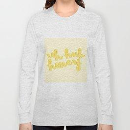 Uh Huh Honey Yellow Long Sleeve T-shirt